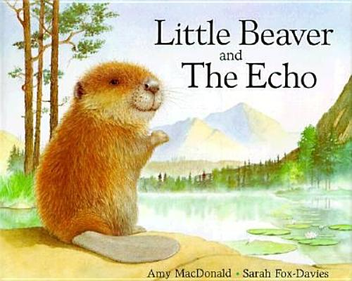 Little Beaver and the Echo By MacDonald, Amy/ Fox-Davies, Sarah (ILT)