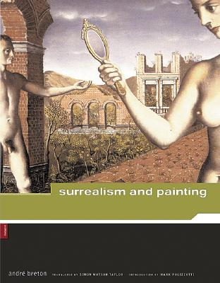 Surrealism and Painting By Breton, Andre/ Taylor, Simon Watson (TRN)/ Polizzotti, Mark (INT)